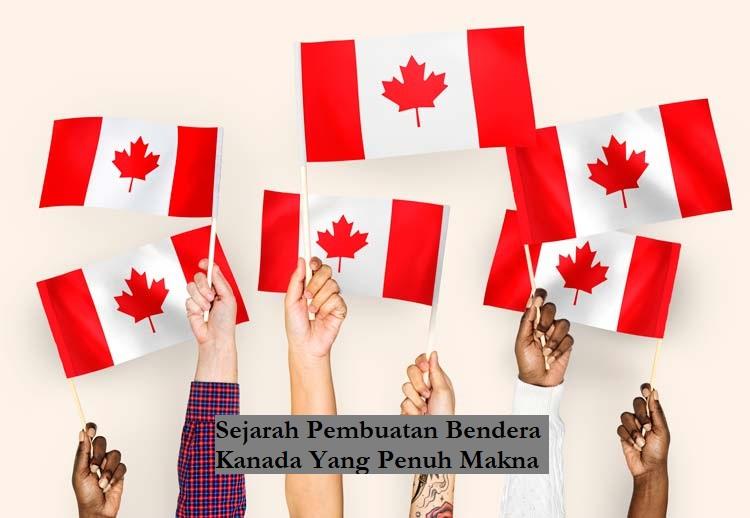 Sejarah Pembuatan Bendera Kanada Yang Penuh Makna