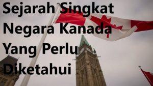 Sejarah Singkat Negara Kanada Yang Perlu Diketahui